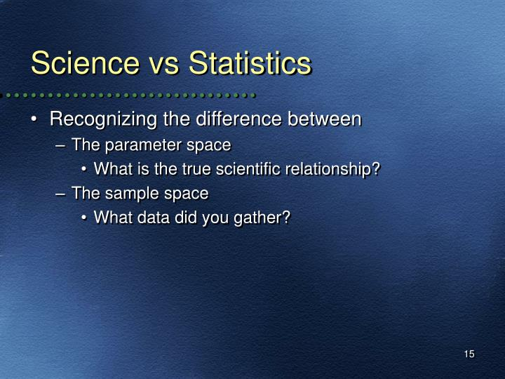 Science vs Statistics