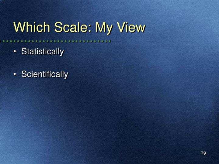 Which Scale: My View