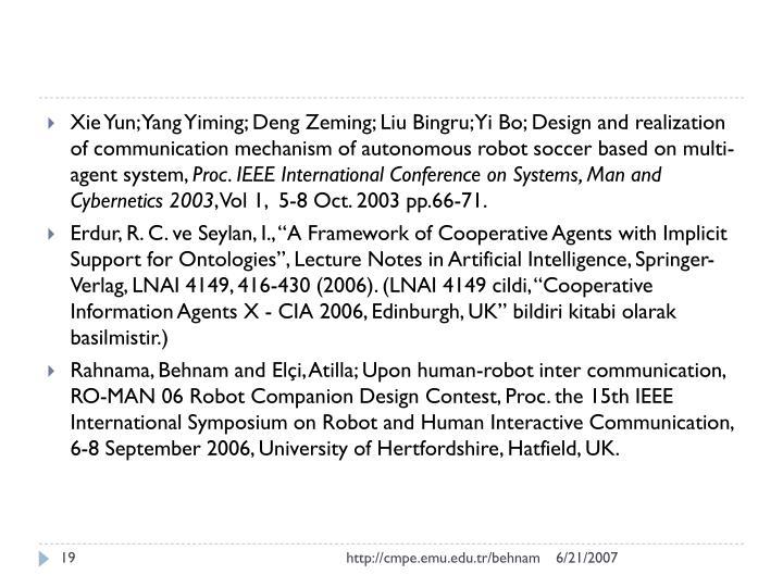 Xie Yun; Yang Yiming; Deng Zeming; Liu Bingru; Yi Bo; Design and realization of communication mechanism of autonomous robot soccer based on multi-agent system,