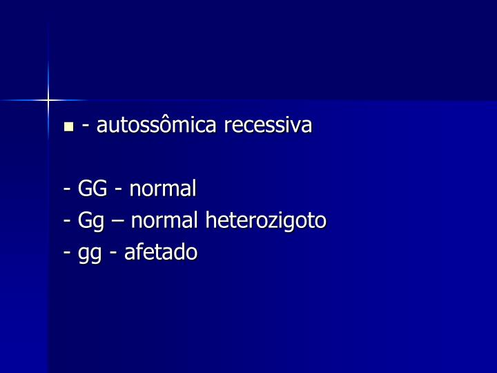 - autossômica recessiva
