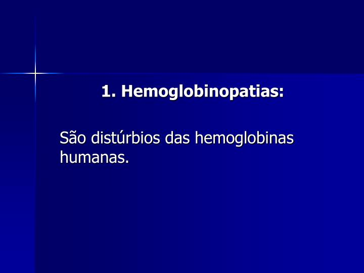 1. Hemoglobinopatias: