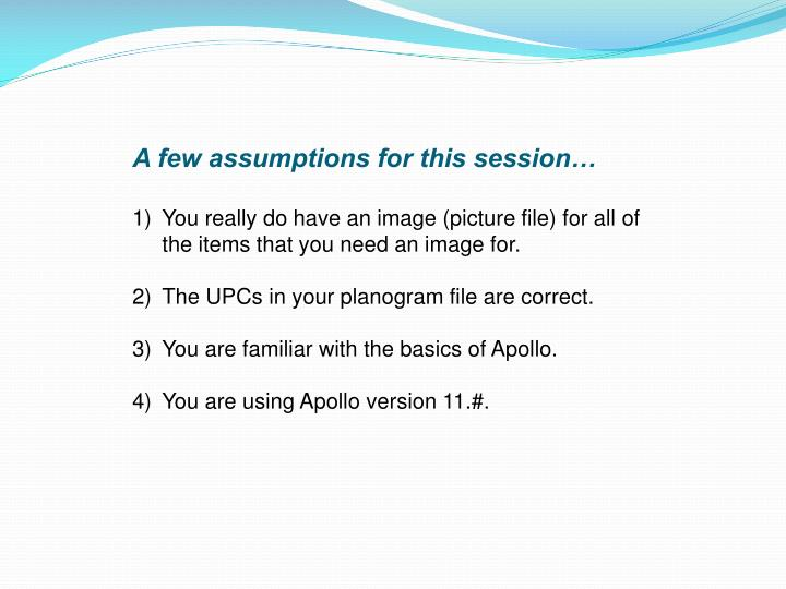 A few assumptions for this session…