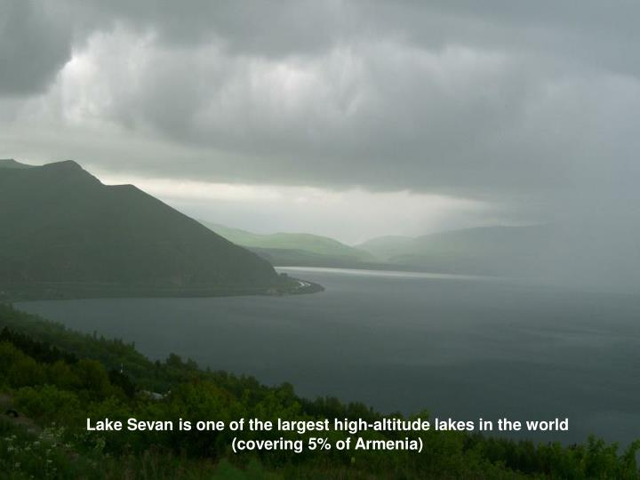 Lake Sevan is one of the largest high-altitude lakes in the world (covering 5% of Armenia)