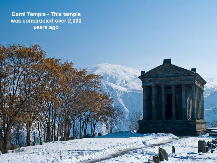 Garni Temple - This temple was constructed over 2,000 years ago