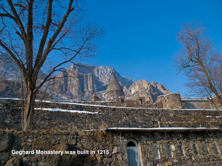 Geghard Monastery was built in 1215