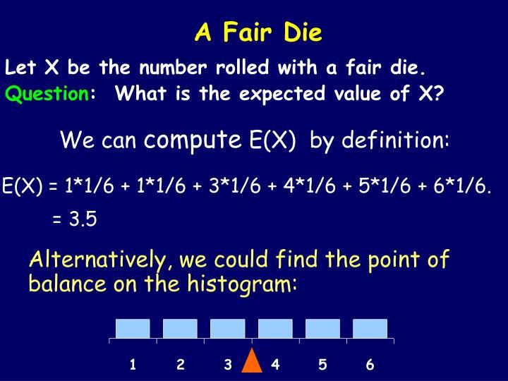 A Fair Die