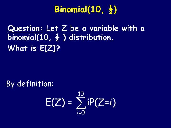 Binomial(10, ½)