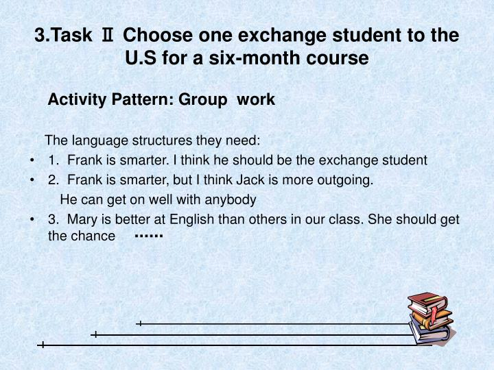 3.Task Ⅱ Choose one exchange student to the U.S for a six-month course