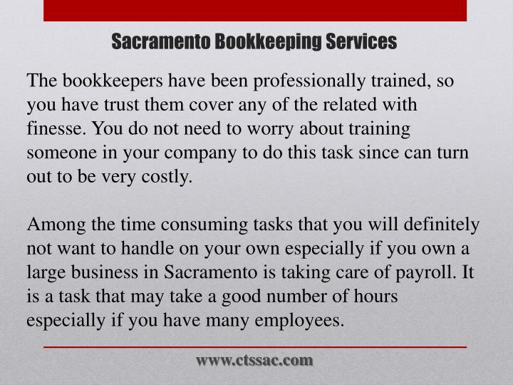 The bookkeepers have been professionally trained, so you have trust them cover any of the related with finesse. You do not need to worry about training someone in your company to do this task since can turn out to be very costly
