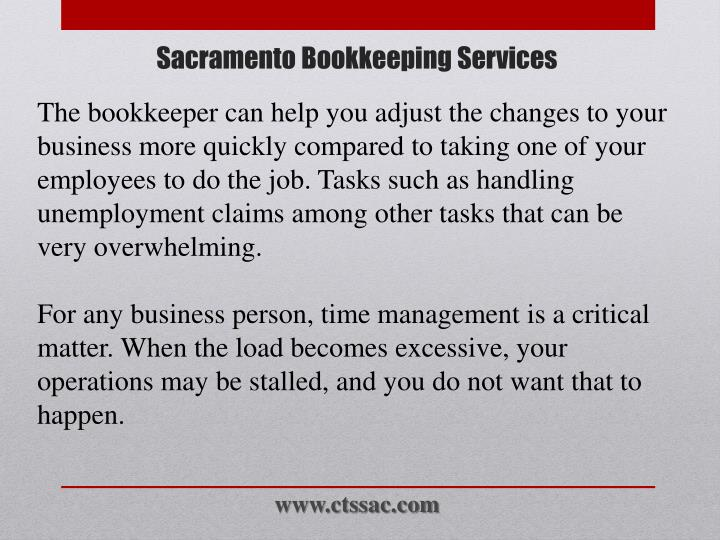 The bookkeeper can help you adjust the changes to your business more quickly compared to taking one of your employees to do the job. Tasks such as handling unemployment claims among other tasks that can be very overwhelming.
