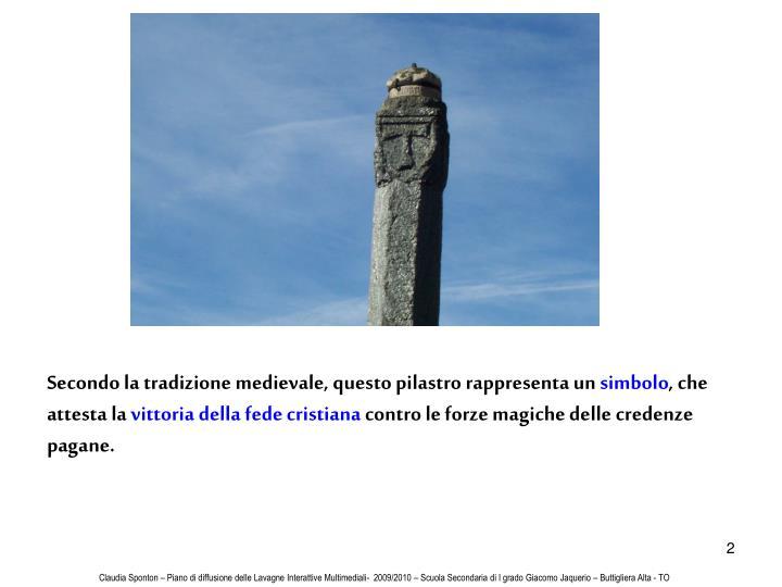 Secondo la tradizione medievale, questo pilastro rappresenta un