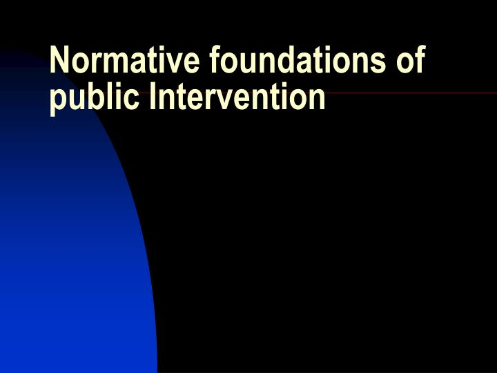 Normative foundations of public Intervention