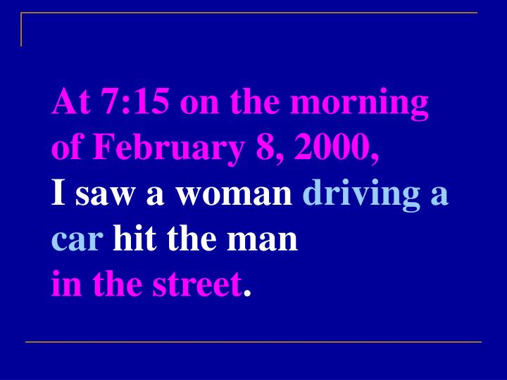 At 7:15 on the morning of February 8, 2000,