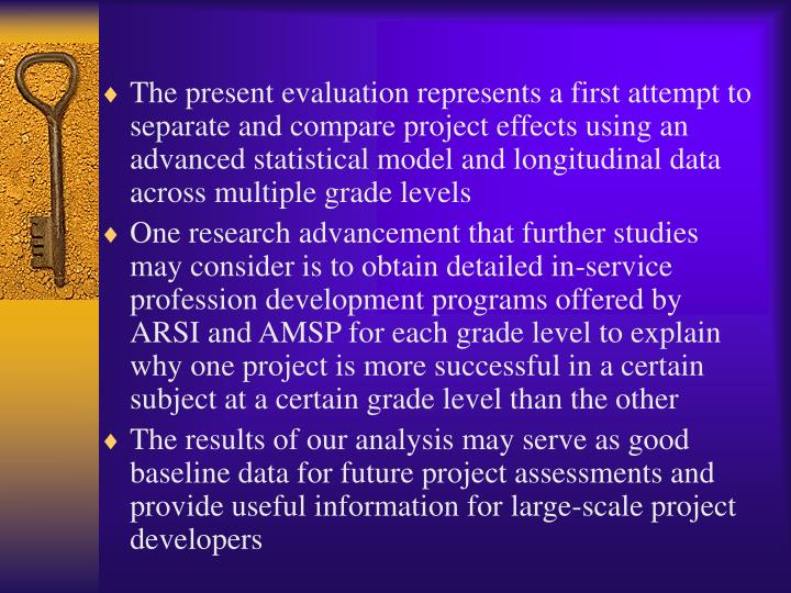 The present evaluation represents a first attempt to separate and compare project effects using an advanced statistical model and longitudinal data across multiple grade levels