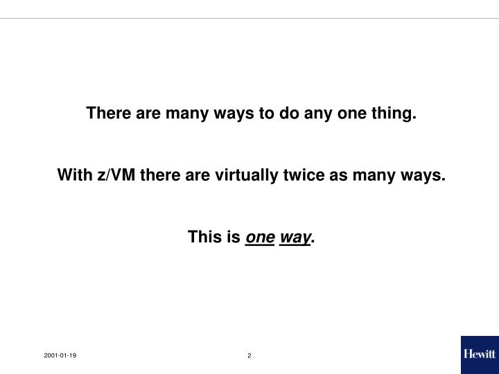 There are many ways to do any one thing.