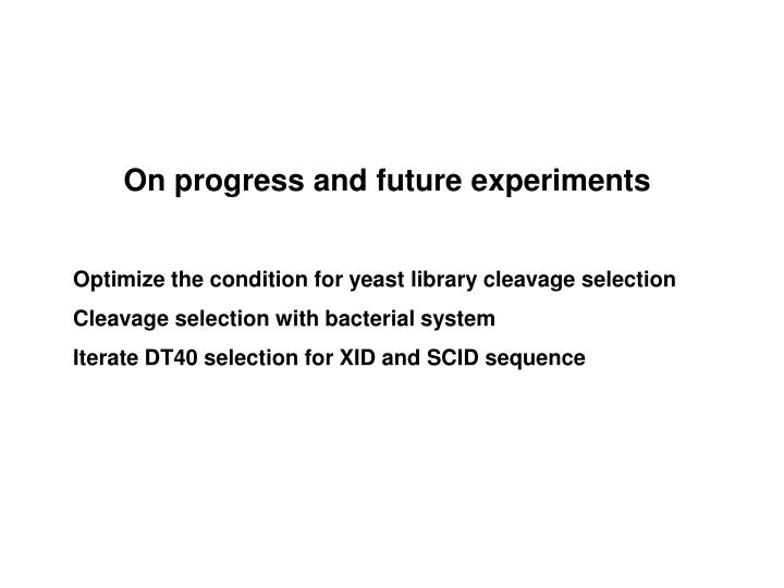 On progress and future experiments