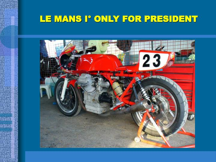 LE MANS I° ONLY FOR PRESIDENT
