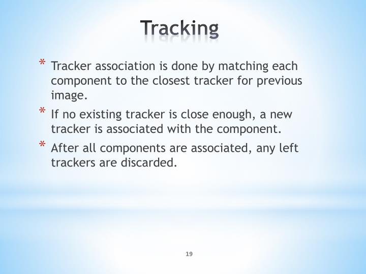 Tracker association is done by matching each component to the closest