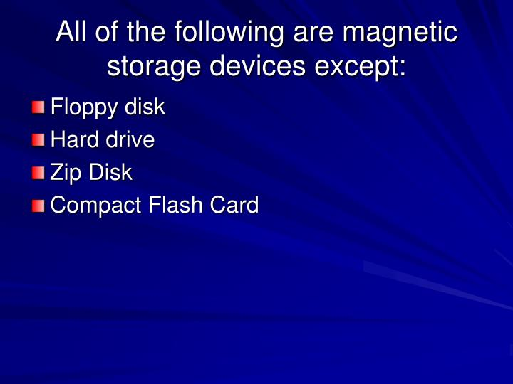 All of the following are magnetic storage devices except: