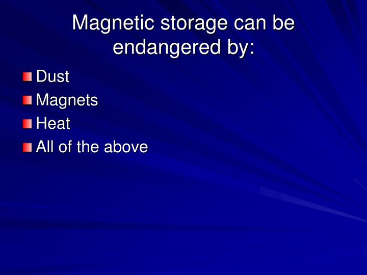 Magnetic storage can be endangered by: