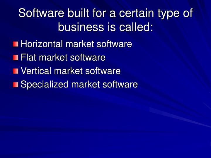 Software built for a certain type of business is called: