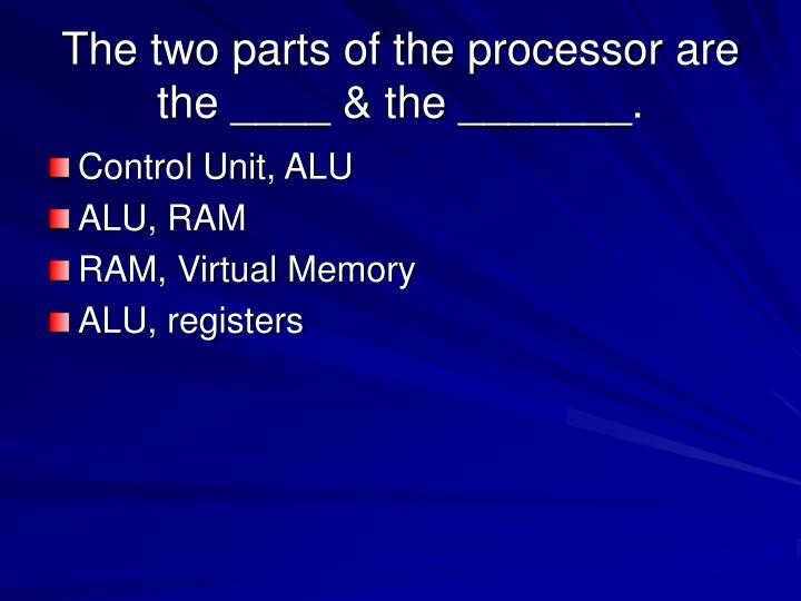 The two parts of the processor are the ____ & the _______.