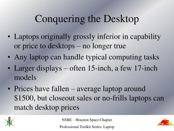Conquering the Desktop