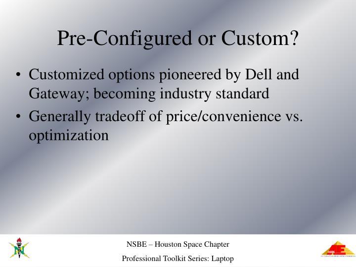 Pre-Configured or Custom?