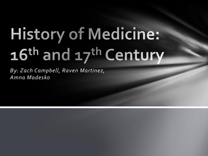 History of medicine 16 th and 17 th century