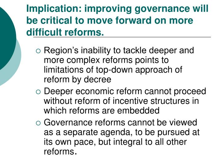 Implication: improving governance will be critical to move forward on more difficult reforms.