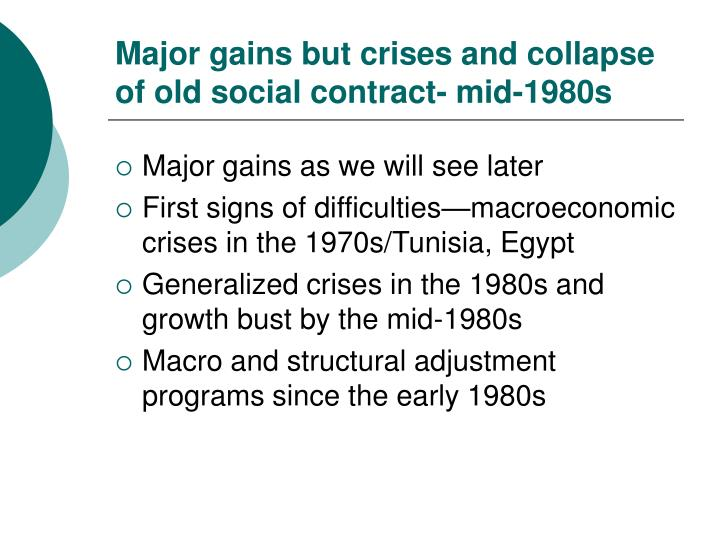 Major gains but crises and collapse of old social contract- mid-1980s