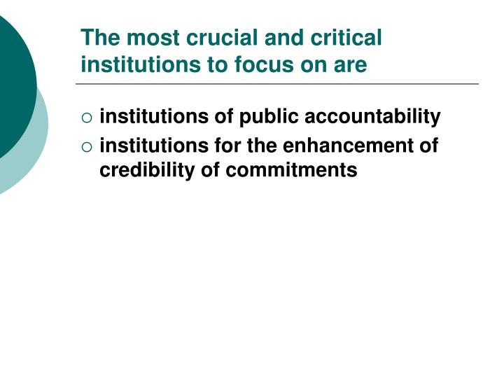 The most crucial and critical institutions to focus on are