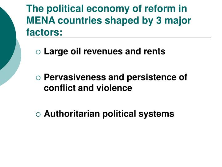 The political economy of reform in MENA countries shaped by 3 major factors: