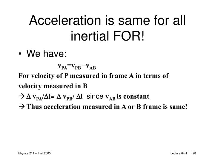 Acceleration is same for all inertial FOR!