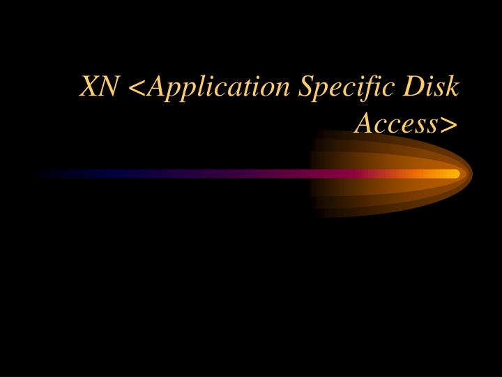 XN <Application Specific Disk Access>