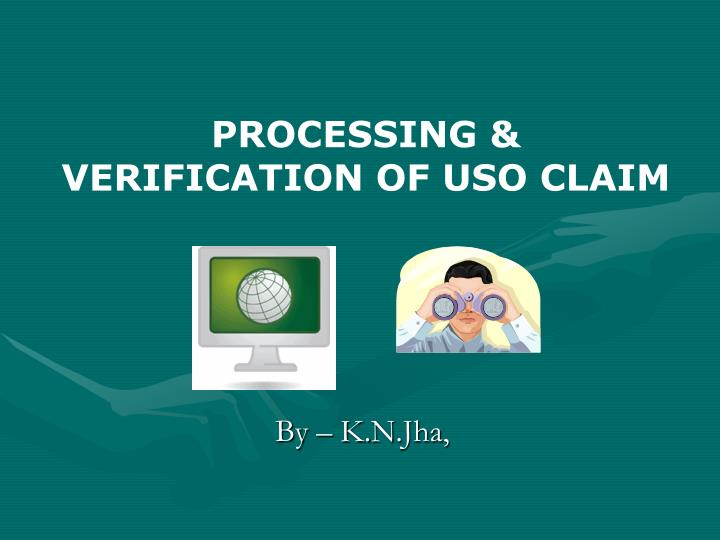 PROCESSING & VERIFICATION OF USO CLAIM