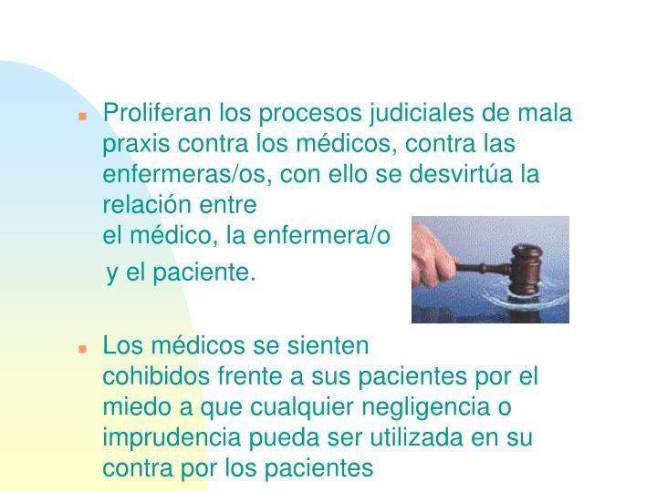 Proliferan los procesos judiciales de mala praxis contra los médicos, contra las enfermeras/os, con ello se desvirtúa la relación entre