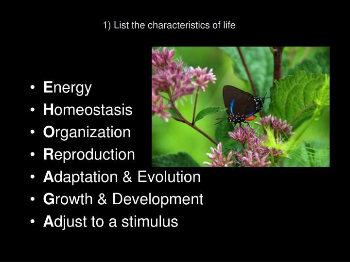 1) List the characteristics of life