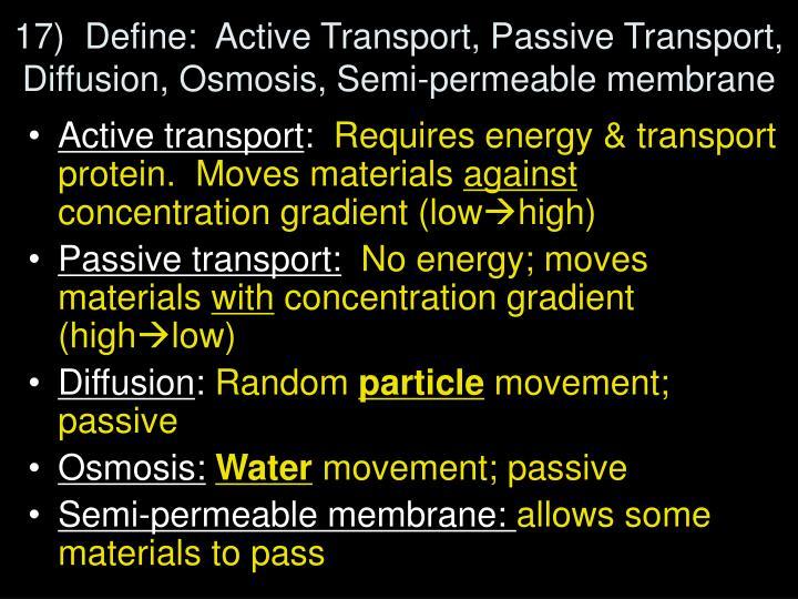 17)  Define:  Active Transport, Passive Transport, Diffusion, Osmosis, Semi-permeable membrane