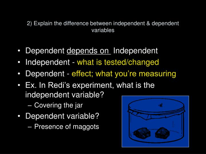 2) Explain the difference between independent & dependent variables