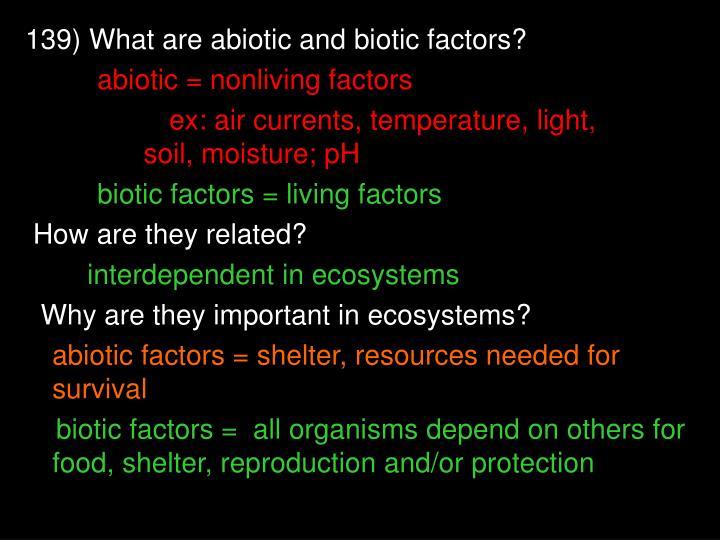 139) What are abiotic and biotic factors?