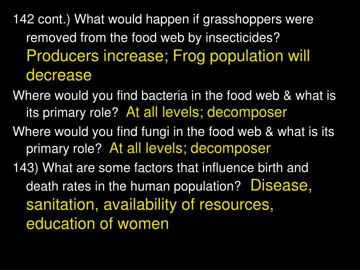142 cont.) What would happen if grasshoppers were removed from the food web by insecticides?