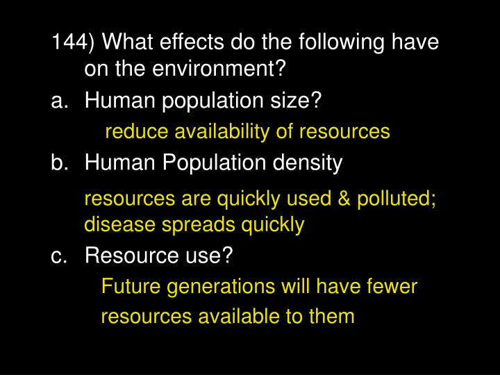 144) What effects do the following have on the environment?