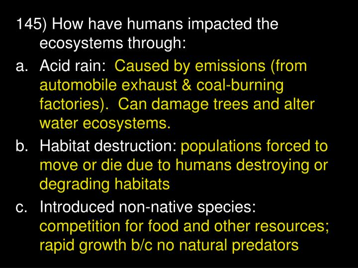 145) How have humans impacted the ecosystems through: