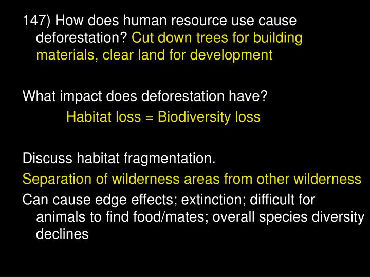 147) How does human resource use cause deforestation?