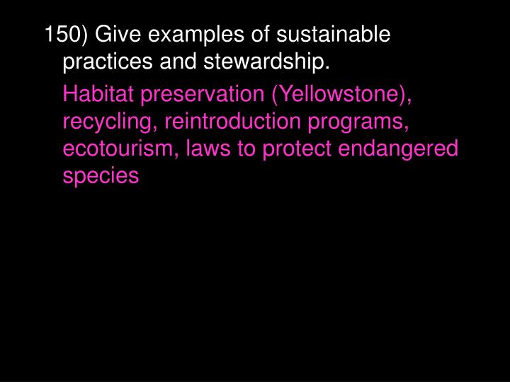 150) Give examples of sustainable practices and stewardship.