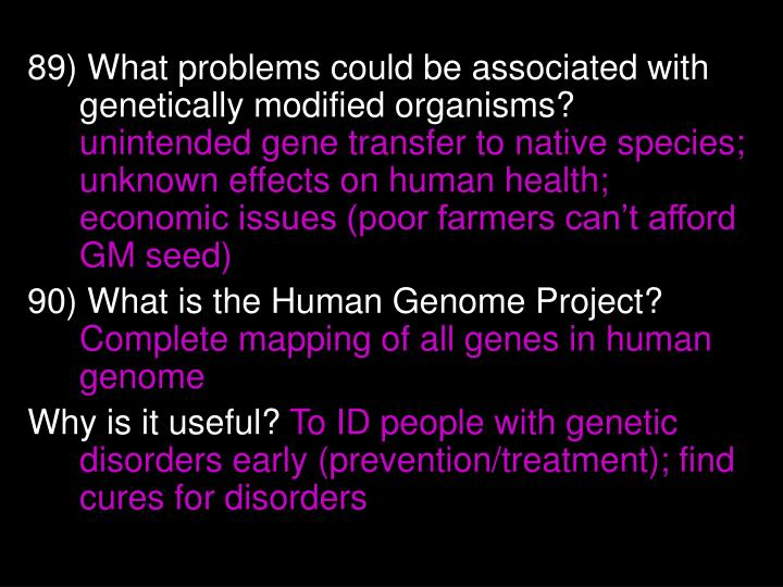 89) What problems could be associated with genetically modified organisms?