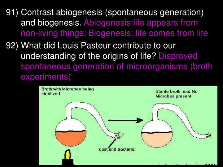 91) Contrast abiogenesis (spontaneous generation) and biogenesis.
