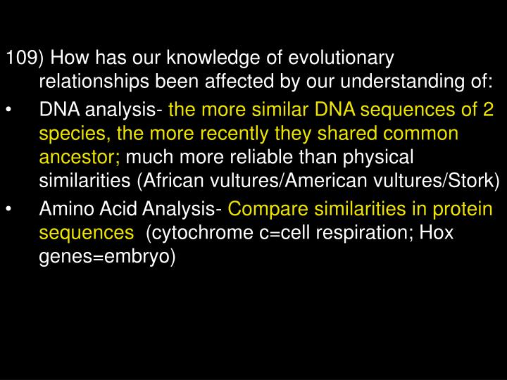 109) How has our knowledge of evolutionary relationships been affected by our understanding of: