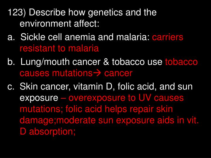 123) Describe how genetics and the environment affect: